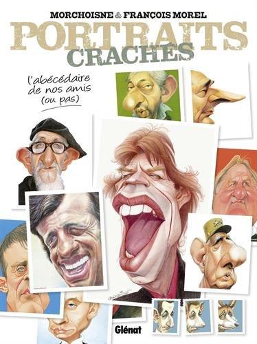 Portraits crachés : L'abécédaire de nos amis (ou pas) par Jean-Claude Morchoisne, François Morel