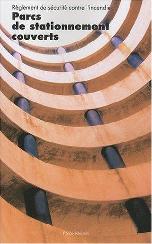 Dispositions applicables aux parcs de stationnement couverts : établissements recevant du public type PS, immeubles de grande hauteur, bâtiments d'habitation, code du travail par ouvrage collectif