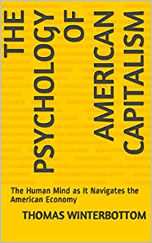 The Psychology of American Capitalism: The Human Mind as It Navigates the American Economy (English Edition) de [Winterbottom, Thomas]