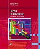 Physik im Bauwesen: Grundwissen und Bauphysik - Rhena Krawietz, Wilfried Heimke