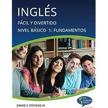Ingles: Facil y Divertido Basico Nivel 1: Fundaciones: English: Easy and Fun Beginners Level 1: Foundations: Volume 1 (Inglés: Fácil y Divertido)