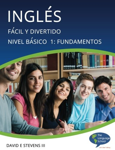 Ingles: Facil y Divertido Basico Nivel 1: Fundaciones: English: Easy and Fun Beginners Level 1: Foundations: Volume 1 (Inglés:  Fácil y Divertido) por David E. III Stevens
