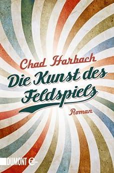 Die Kunst des Feldspiels: Roman von [Harbach, Chad]