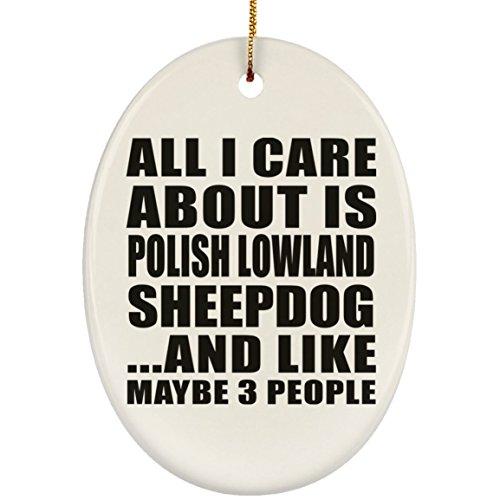 Designsify All I Care About is Polish Lowland Sheepdog - Oval Ornament Oval Weihnachtsbaumschmuck aus Keramik Weihnachten - Geschenk zum Geburtstag Jahrestag Muttertag Vatertag Ostern - Polish Pottery Christmas Ornament