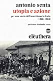 Scarica Libro Utopia e azione Per una storia dell anarchismo in Italia 1848 1984 (PDF,EPUB,MOBI) Online Italiano Gratis