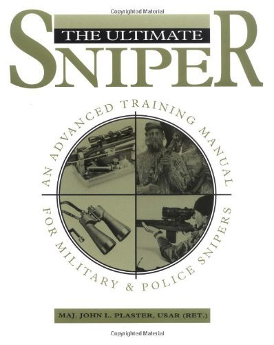 The Ultimate Sniper: An Advanced Training Manual for Military and Police Snipers by John L. Plaster (1993-01-24)