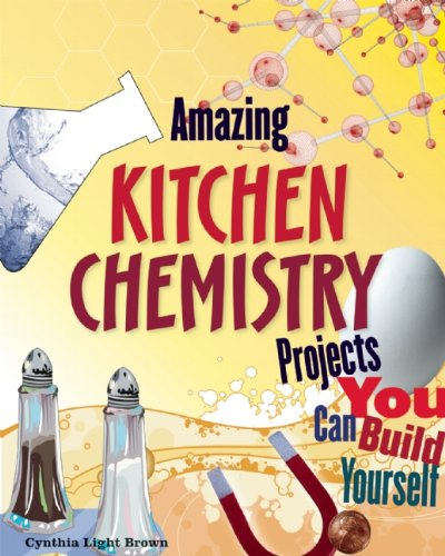Amazing KITCHEN CHEMISTRY Projects: You Can Build Yourself (Build It Yourself)