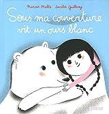 Sous ma couverture vit un ours blanc