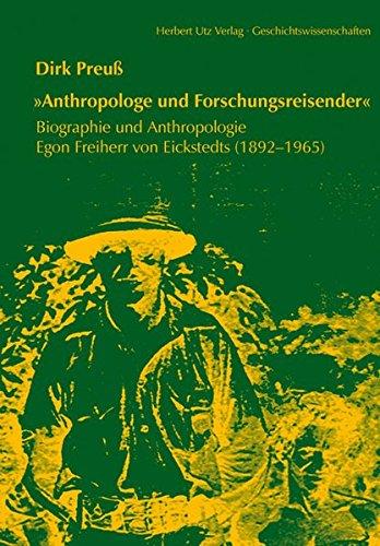 'Anthropologe und Forschungsreisender': Biographie und Anthropologie Egon Freiherr von Eickstedts (1892-1965) (Geschichtswissenschaften)