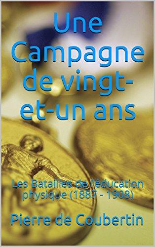 Une Campagne de vingt-et-un ans : Les Batailles de l'éducation physique (1887 - 1908) par Pierre  de Coubertin