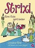 Strixi - Eine Eule geht baden (Die Eule Strixi-Reihe, Band 3)