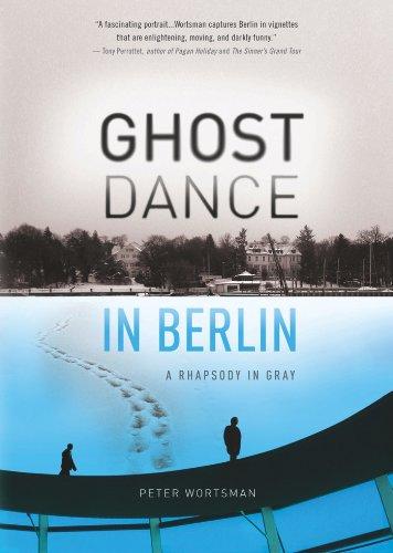 Ghost Dance in Berlin: A Rhapsody in Gray (Travelers' Tales) (English Edition)
