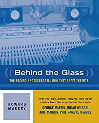 Behind the Glass: Top Record Producers Tell How They Craft the Hits by Howard Massey (2000-09-28)