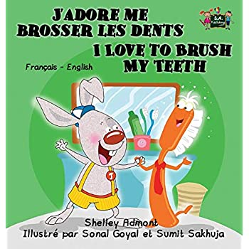 J'adore me brosser les dents I Love to Brush My Teeth: French English Bilingual Edition