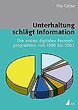 Unterhaltung schlägt Information. Die ersten digitalen Fernsehprogramme von 1996 bis 2003 (Kommunikation audiovisuell) (Kommunikation audiovisuell / ... Hochschule für Fernsehen und Film München)