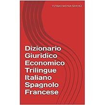 Dizionario Giuridico Economico Trilingue Italiano Spagnolo Francese (Italian Edition)