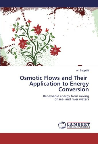 Osmotic Flows and Their Application to Energy Conversion: Renewable energy from mixing of sea- and river waters by Ari Sepp??l?? (2009-07-03)