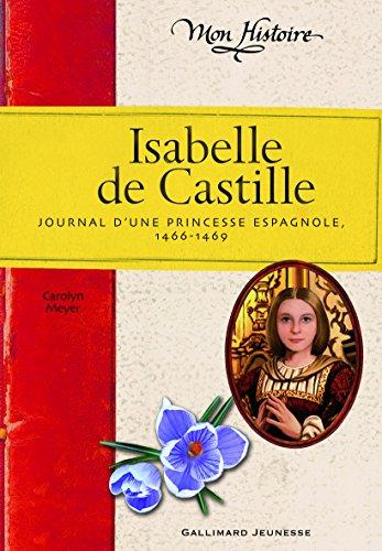 Isabelle de Castille: Journal d'une princesse espagnole (1466-1469) par Carolyn Meyer