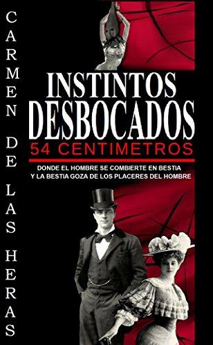 Instintos desbocados: 54 centímetros (Spanish Edition)