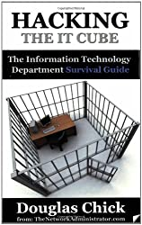Hacking the IT Cube: The Information Technology Department Survival Guide by Douglas Chick (2006-01-03)