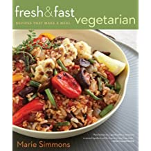 Fresh & Fast Vegetarian: Recipes That Make a Meal by Marie Simmons (7-Apr-2011) Paperback