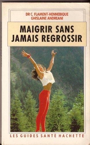 Maigrir sans jamais regrossir (Les Guides santé Hachette)