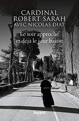 Le soir approche et déjà le jour baisse par  Nicolas Diat, Robert Sarah