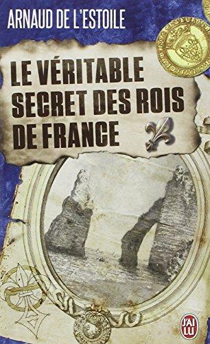 Le véritable secret des rois de France par Arnaud de L'Estoile