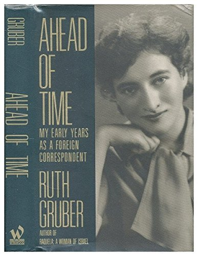 Ahead of Time: My Early Years As a Foreign Correspondent by Ruth Gruber (1991-08-30)