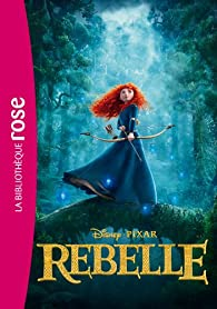 Rebelle Le Roman Du Film Walt Disney Babelio
