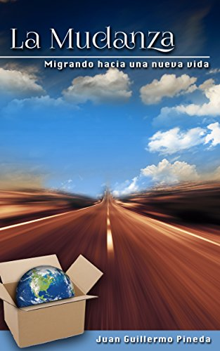 La Mudanza: Migrando hacia una nueva vida por Juan Guillermo Pineda