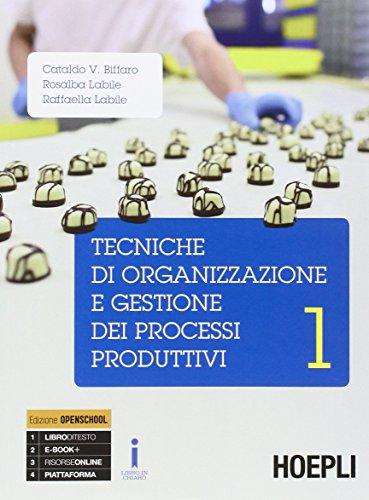Tecniche di organizzazione e gestione dei processi produttivi. Per le Scuole superiori. Con e-book. Con espansione online: 1