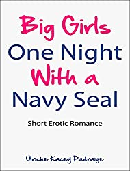 Big Girls One Night with a Navy Seal: Short Erotic Romance