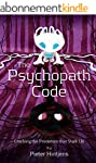 The Psychopath Code: Cracking The Pre...