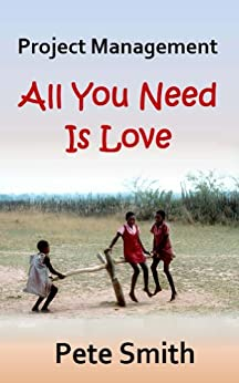 Project Management: All You Need Is Love by [Smith, Pete]