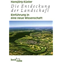 Die Entdeckung der Landschaft: Einführung in eine neue Wissenschaft (Beck'sche Reihe)