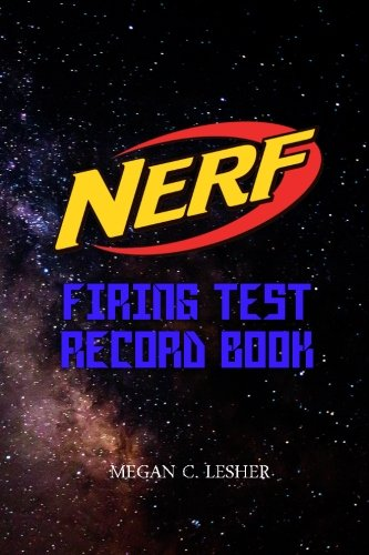 NERF FIRING TEST RECORD BOOK Version 1.3.0: Nerf Guns Attachments: Volume 8