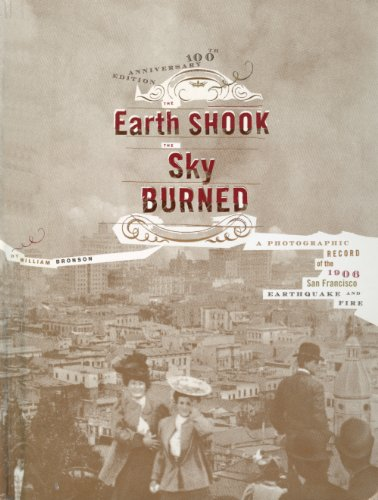 The Earth Shook, the Sky Burned: A Photographic Record of the 1906 San Francisco Earthquake and Fire por William Bronson