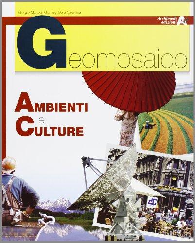 Geomosaico. Ambienti e culture. Per il biennio delle Scuole superiori