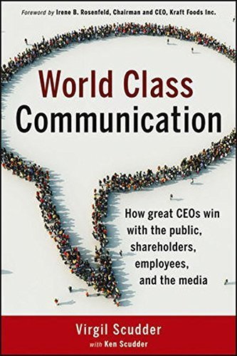 World Class Communication: How great CEO's win with the public, shareholders, employees, and the media by Virgil Scudder (2012-10-02)