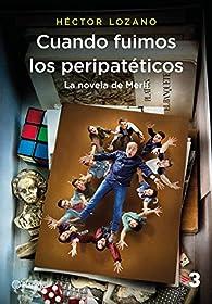 Cuando fuimos los peripatéticos. La novela de Merlí par Héctor Lozano