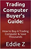Trading Computer Buyer's Guide: How to Buy a Trading Computer & Save Thousands (English Edition)