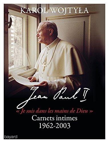 Je suis dans la main de Dieu : Carnets intimes 1962-2003 par Jean-Paul II