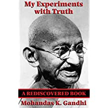 My Experiments with Truth (Rediscovered Books): With linked Table of Contents