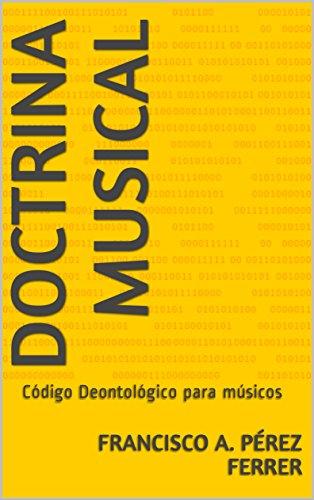 Doctrina Musical: Código Deontológico para músicos por Francisco A. Pérez Ferrer
