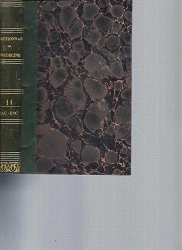 Dictionnaire de Médecine ou Répertoire Général des Sciences Médicales considérées sous les rapports théorique et pratique. Tome 11 [EAU-ENC] par Collectif