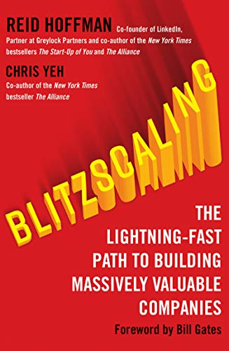 Blitzscaling: The Lightning-Fast Path to Building Massively Valuable Companies por Reid Hoffman
