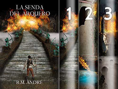 La senda del arquero(TRILOGÍA COMPLETA) por R. M. André