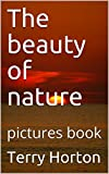 The beauty of nature: pictures book (English Edition)