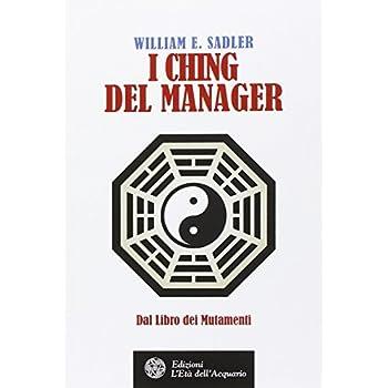 I Ching Del Manager. Dal Libro Dei Mutamenti